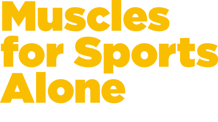 Muscles for Sports Alone