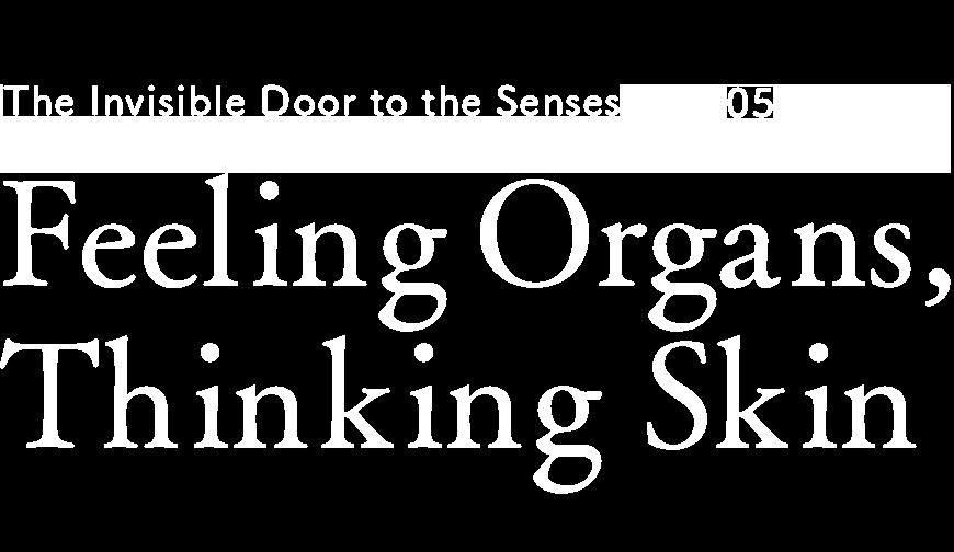 Feeling Organs, Thinking Skin
