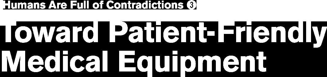 Toward Patient-Friendly Medical Equipment